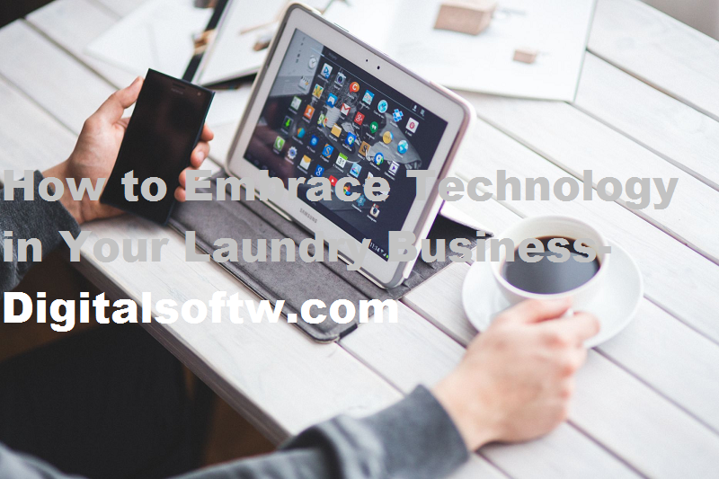 How to Embrace Technology in Your Laundry Business